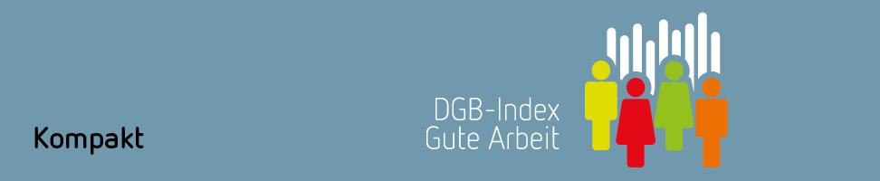 DGB Index Gute Arbeit – kompakt
